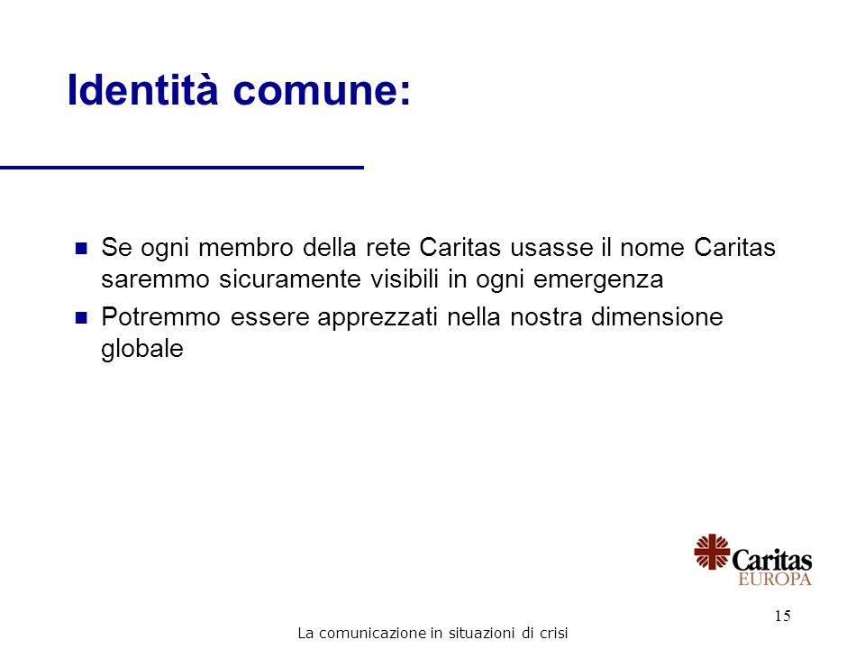15 n Se ogni membro della rete Caritas usasse il nome Caritas saremmo sicuramente visibili in ogni emergenza n Potremmo essere apprezzati nella nostra