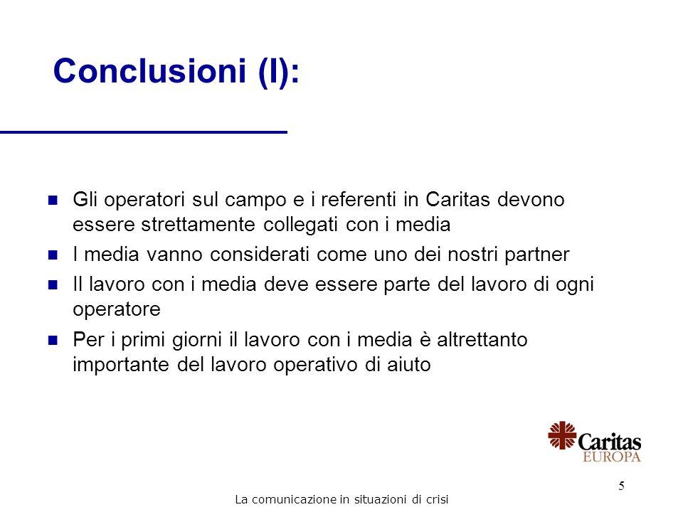 5 Conclusioni (I): n Gli operatori sul campo e i referenti in Caritas devono essere strettamente collegati con i media n I media vanno considerati com