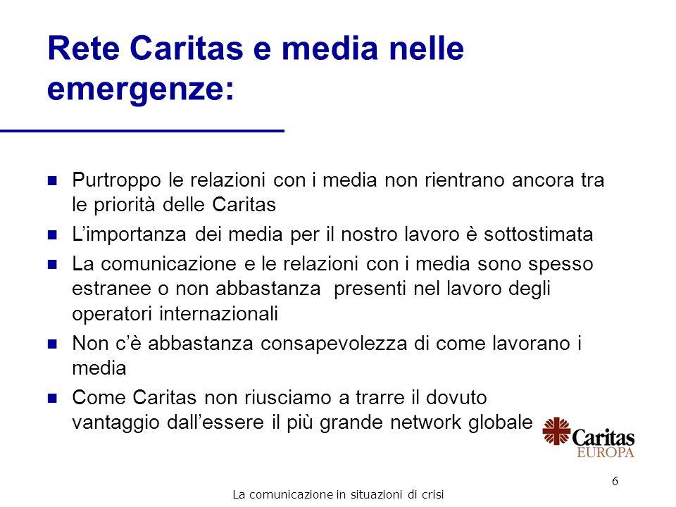 6 Rete Caritas e media nelle emergenze: n Purtroppo le relazioni con i media non rientrano ancora tra le priorità delle Caritas n Limportanza dei medi