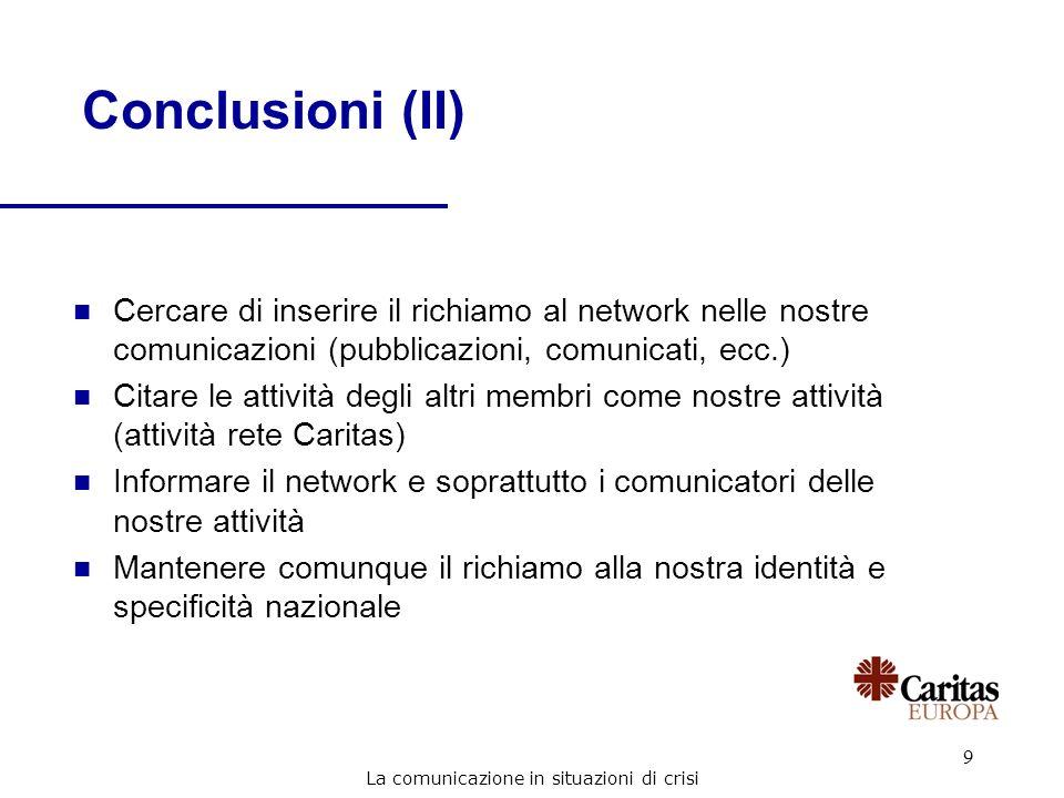 9 Conclusioni (II) n Cercare di inserire il richiamo al network nelle nostre comunicazioni (pubblicazioni, comunicati, ecc.) n Citare le attività degl