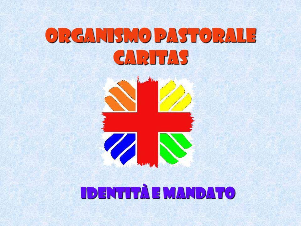 Organismo pastorale caritas Identità e mandato