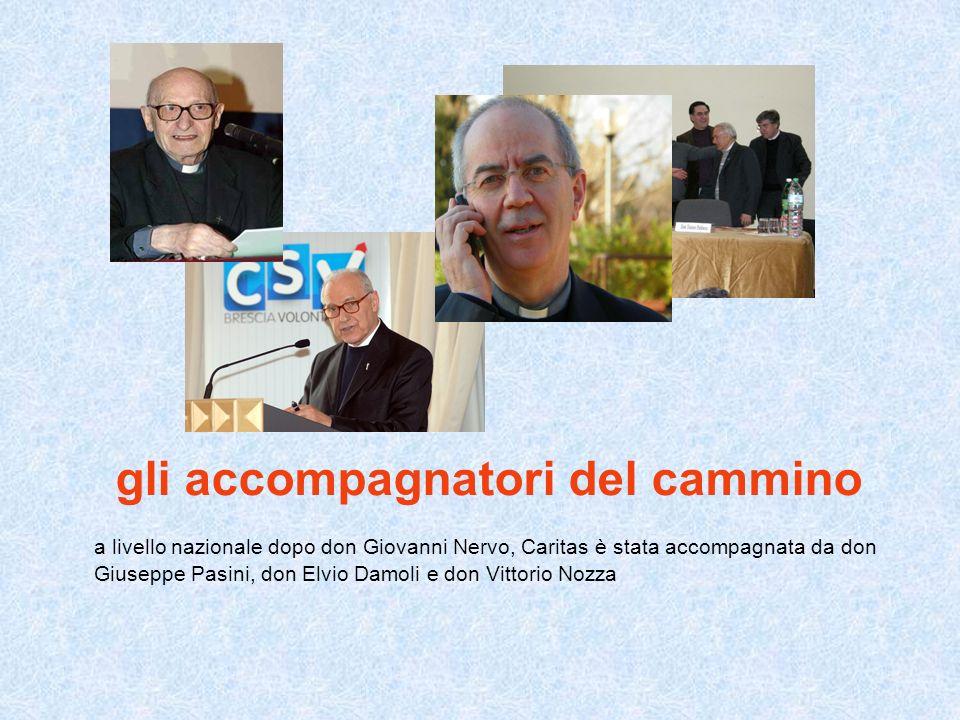 gli accompagnatori del cammino a livello nazionale dopo don Giovanni Nervo, Caritas è stata accompagnata da don Giuseppe Pasini, don Elvio Damoli e don Vittorio Nozza
