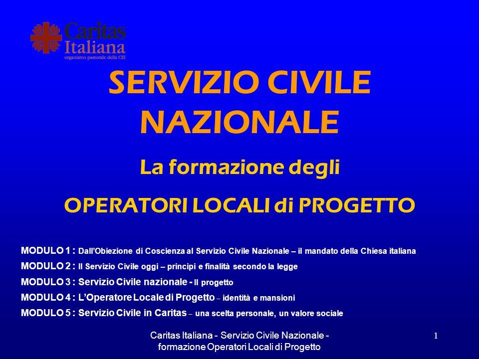 Caritas Italiana - Servizio Civile Nazionale - formazione Operatori Locali di Progetto 2 DallObiezione di Coscienza al Servizio Civile Nazionale Il mandato della Chiesa Italiana Modulo 1