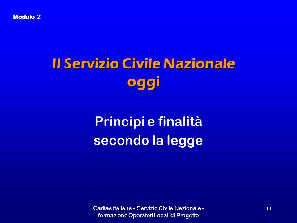 Caritas Italiana - Servizio Civile Nazionale - formazione Operatori Locali di Progetto 11 Il Servizio Civile Nazionale oggi Principi e finalità second