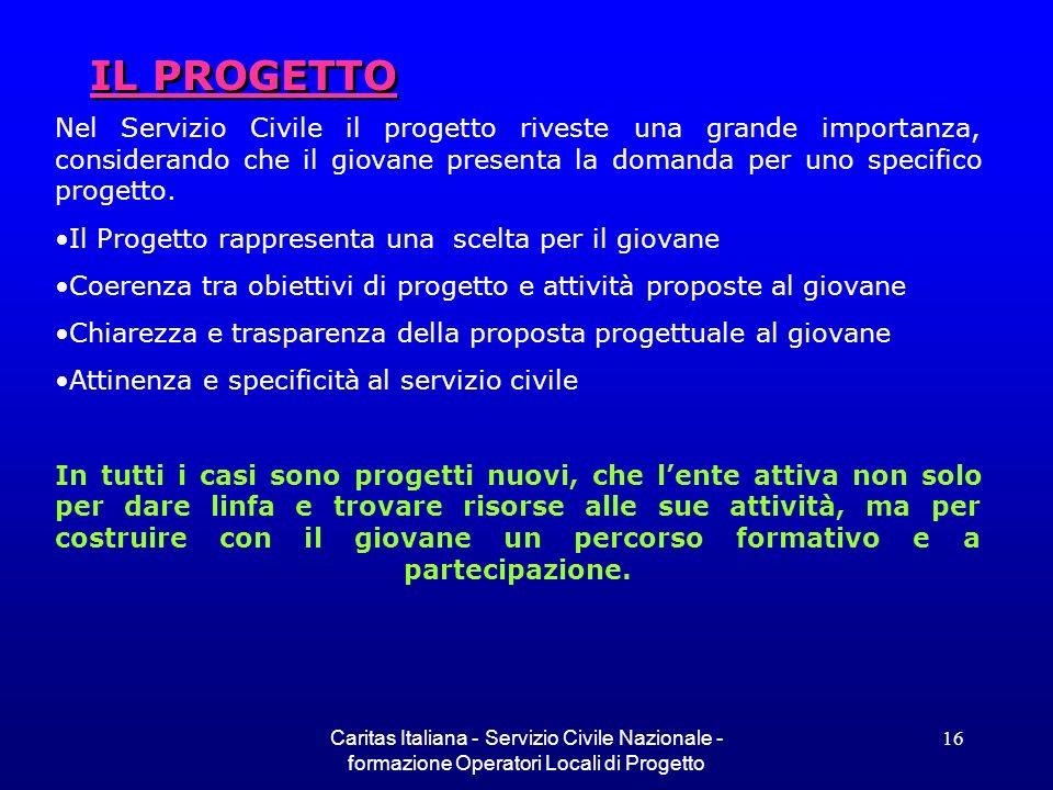 Caritas Italiana - Servizio Civile Nazionale - formazione Operatori Locali di Progetto 16 IL PROGETTO Nel Servizio Civile il progetto riveste una gran