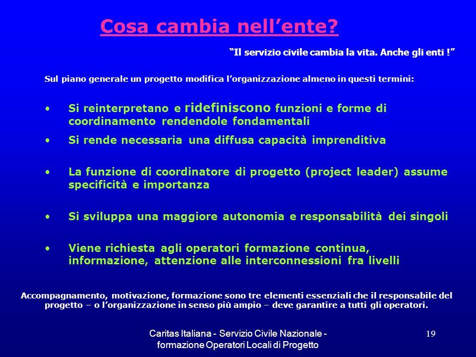 Caritas Italiana - Servizio Civile Nazionale - formazione Operatori Locali di Progetto 19 Cosa cambia nellente? Sul piano generale un progetto modific