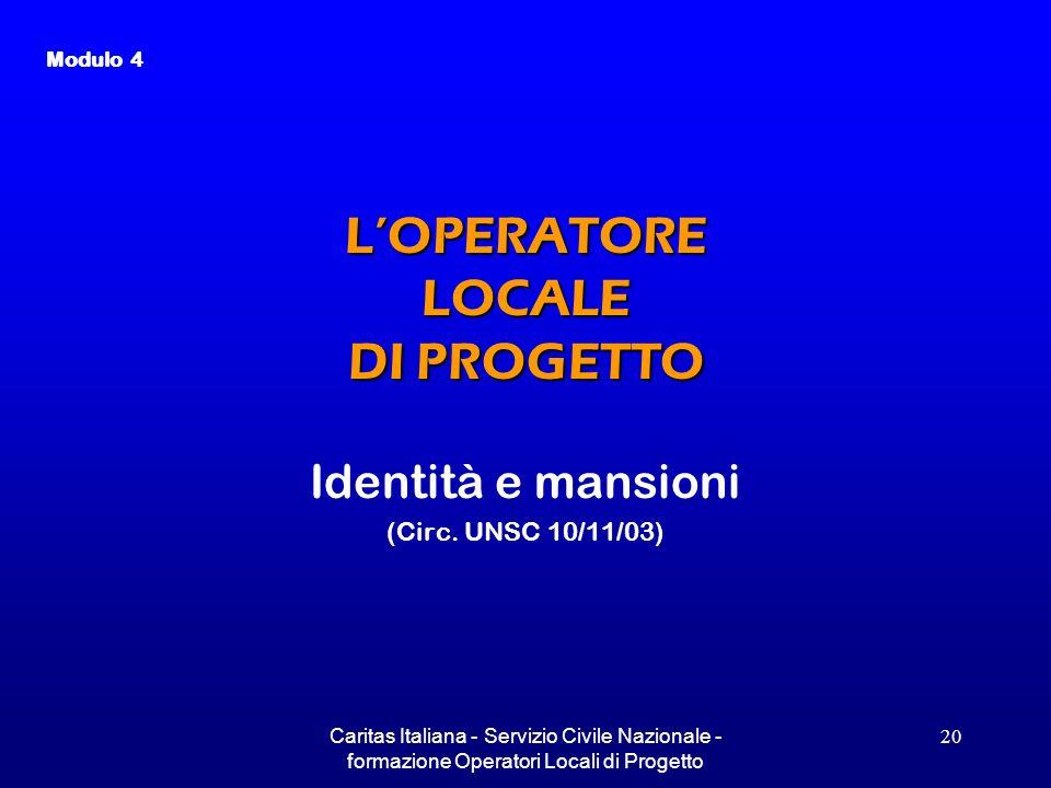 Caritas Italiana - Servizio Civile Nazionale - formazione Operatori Locali di Progetto 20 LOPERATORE LOCALE DI PROGETTO Identità e mansioni (Circ. UNS