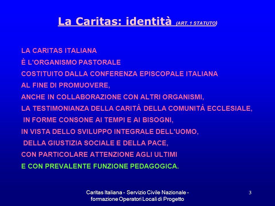 Caritas Italiana - Servizio Civile Nazionale - formazione Operatori Locali di Progetto 3 La Caritas: identità (ART. 1 STATUTO ) LA CARITAS ITALIANA È