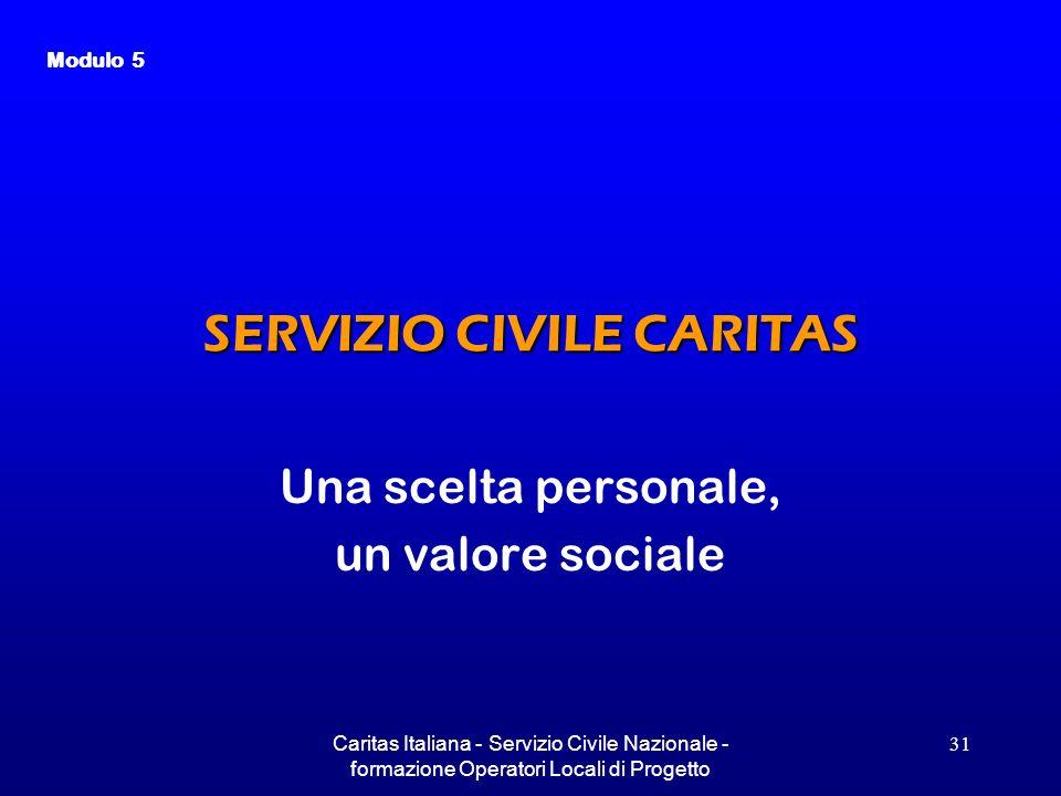 Caritas Italiana - Servizio Civile Nazionale - formazione Operatori Locali di Progetto 31 SERVIZIO CIVILE CARITAS Una scelta personale, un valore soci