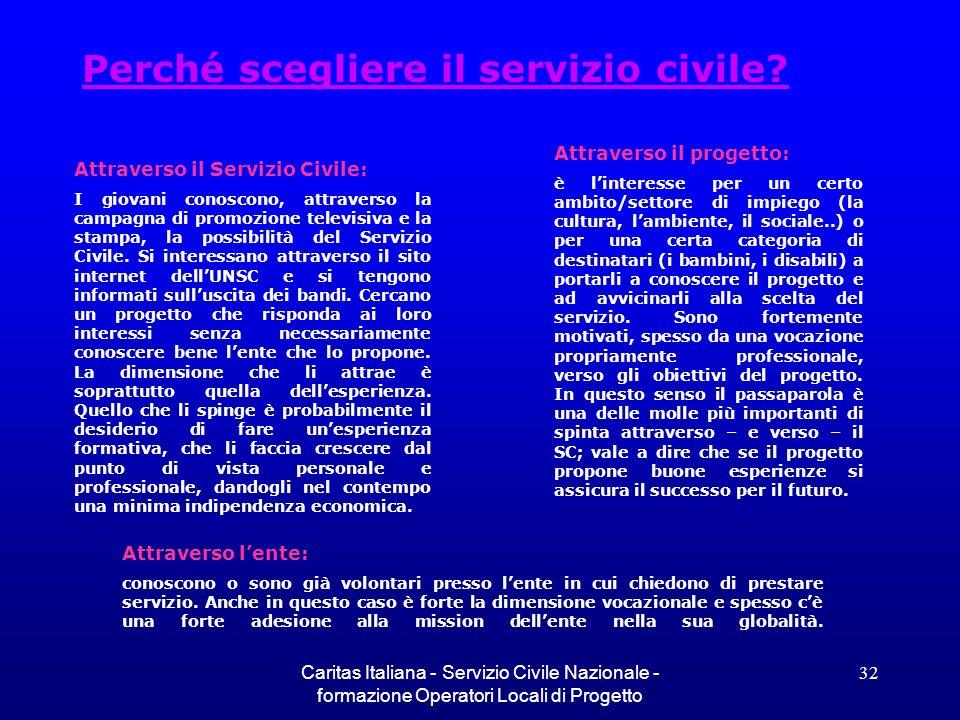 Caritas Italiana - Servizio Civile Nazionale - formazione Operatori Locali di Progetto 32 Perché scegliere il servizio civile? Attraverso il Servizio