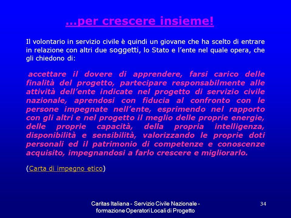 Caritas Italiana - Servizio Civile Nazionale - formazione Operatori Locali di Progetto 34 …per crescere insieme! Il volontario in servizio civile è qu