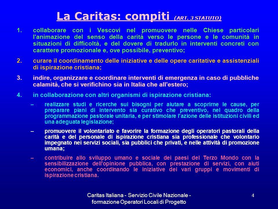 Caritas Italiana - Servizio Civile Nazionale - formazione Operatori Locali di Progetto 4 La Caritas: compiti (ART. 3 STATUTO) 1.collaborare con i Vesc