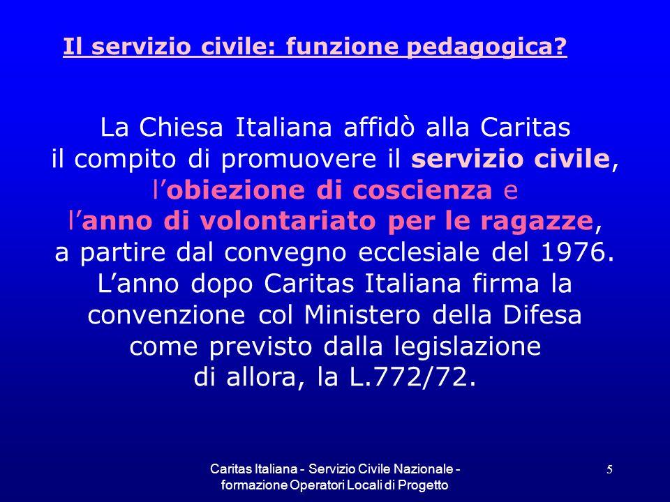 Caritas Italiana - Servizio Civile Nazionale - formazione Operatori Locali di Progetto 16 IL PROGETTO Nel Servizio Civile il progetto riveste una grande importanza, considerando che il giovane presenta la domanda per uno specifico progetto.