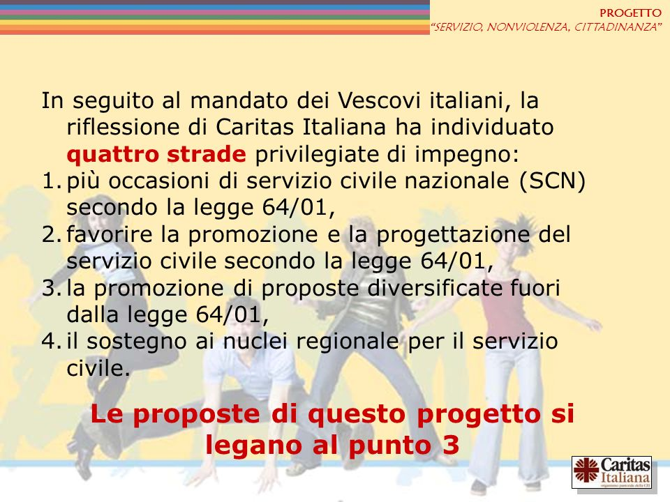 PROGETTO SERVIZIO, NONVIOLENZA, CITTADINANZA In seguito al mandato dei Vescovi italiani, la riflessione di Caritas Italiana ha individuato quattro str