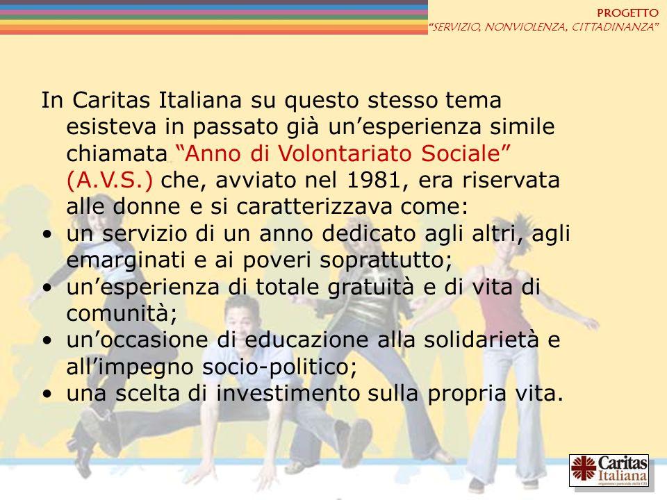 PROGETTO SERVIZIO, NONVIOLENZA, CITTADINANZA In Caritas Italiana su questo stesso tema esisteva in passato già unesperienza simile chiamata Anno di Vo