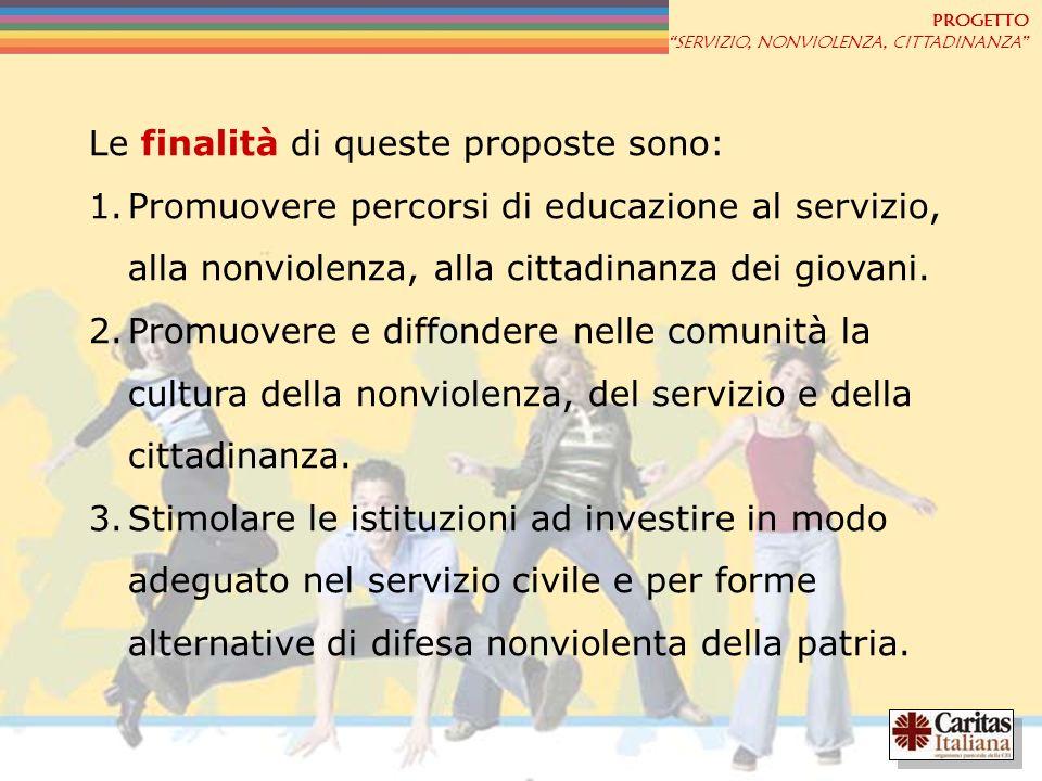 PROGETTO SERVIZIO, NONVIOLENZA, CITTADINANZA Le finalità di queste proposte sono: 1.Promuovere percorsi di educazione al servizio, alla nonviolenza, a