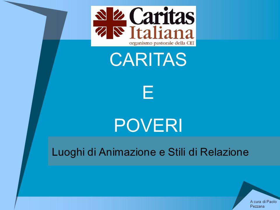 Luoghi di Animazione e Stili di Relazione CARITAS E POVERI A cura di Paolo Pezzana