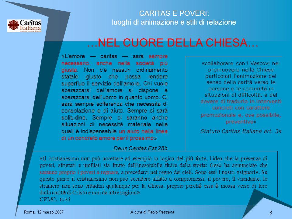 CARITAS E POVERI: luoghi di animazione e stili di relazione Roma, 12 marzo 2007A cura di Paolo Pezzana 3 …NEL CUORE DELLA CHIESA… «L'amore caritas sar