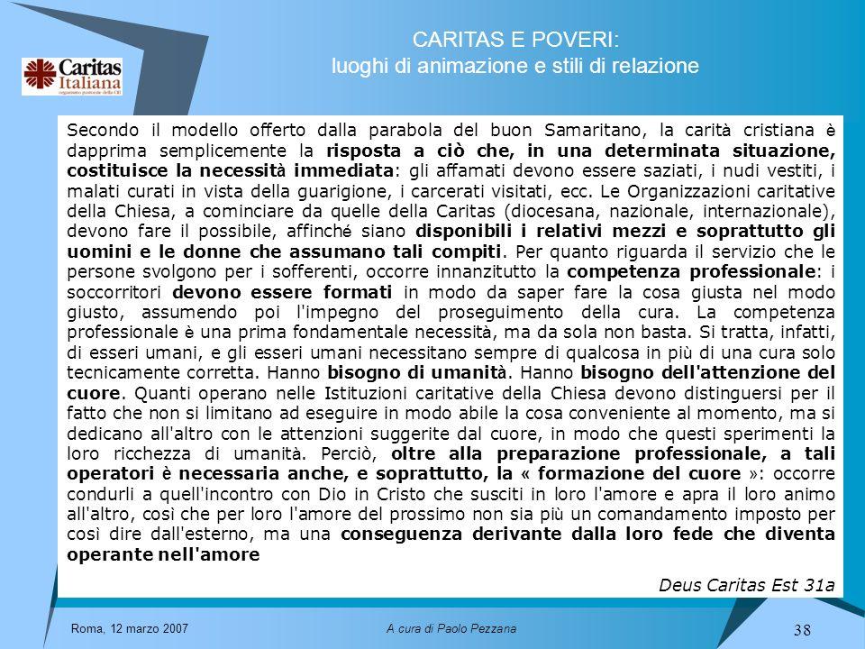 CARITAS E POVERI: luoghi di animazione e stili di relazione Roma, 12 marzo 2007A cura di Paolo Pezzana 38 Secondo il modello offerto dalla parabola de