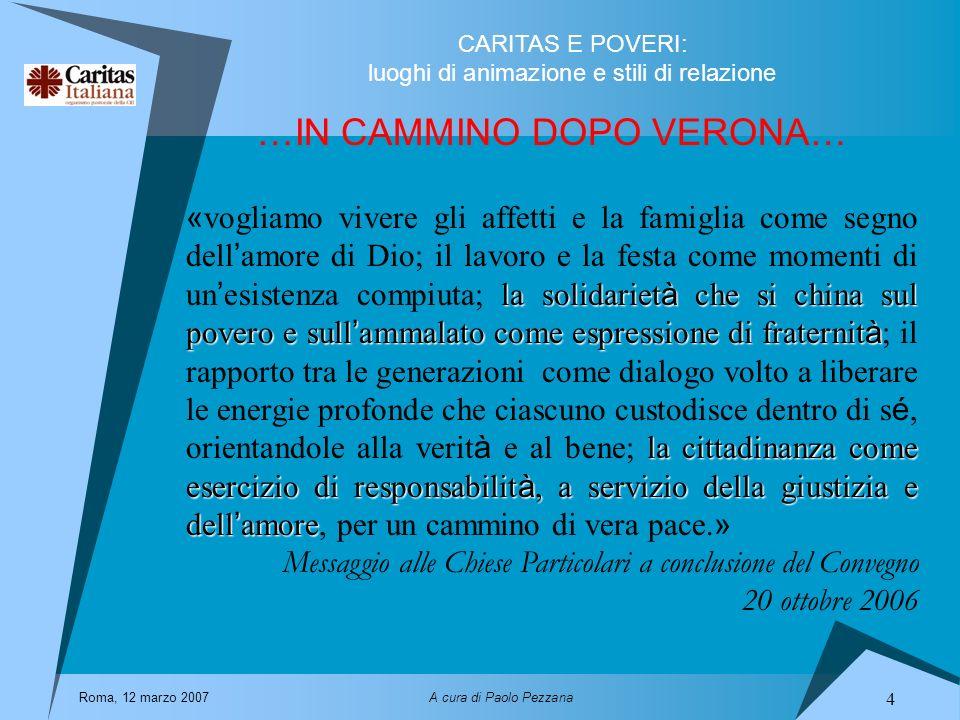 CARITAS E POVERI: luoghi di animazione e stili di relazione Roma, 12 marzo 2007A cura di Paolo Pezzana 4 …IN CAMMINO DOPO VERONA… la solidariet à che