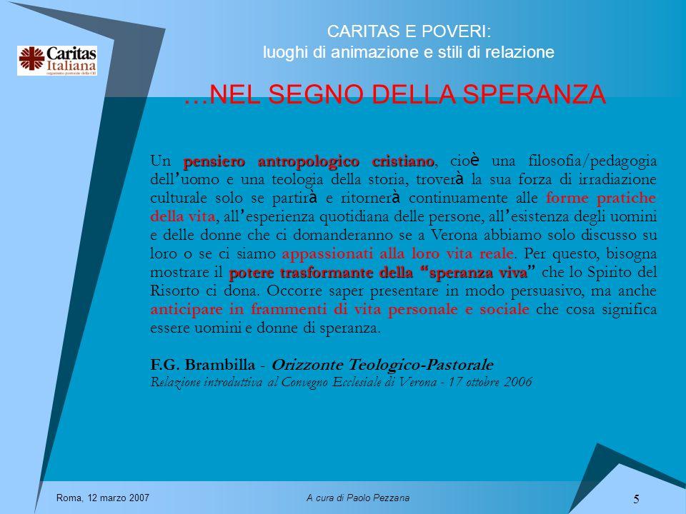 CARITAS E POVERI: luoghi di animazione e stili di relazione Roma, 12 marzo 2007A cura di Paolo Pezzana 6 Ma DOVE .