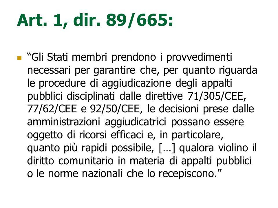 DIRETTIVA RICORSI (89/665/CEE) OBIETTIVI Colmare lassenza o linsufficienza di mezzi di ricorso nei vari Stati membri. Prevedere un trattamento rapido