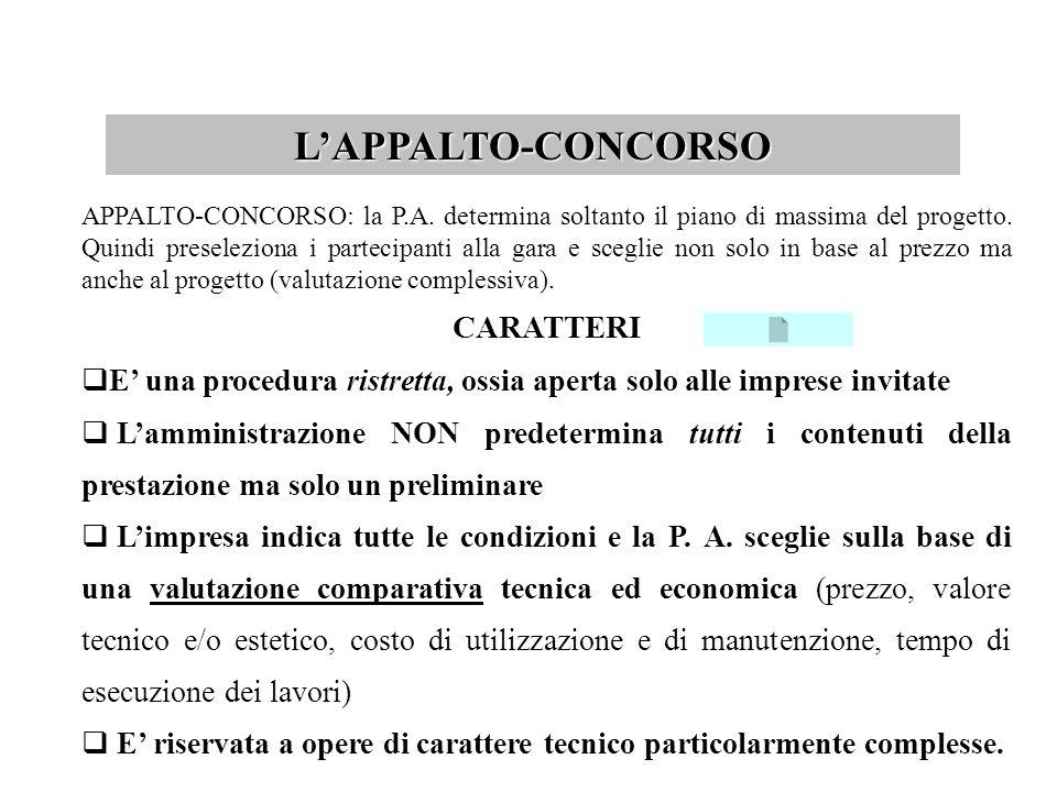 LA LICITAZIONE PRIVATA LICITAZIONE PRIVATA: la P.A. determina le condizioni del contratto ma preseleziona le imprese ammesse a partecipare alla gara.