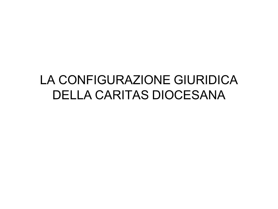 LA CONFIGURAZIONE GIURIDICA DELLA CARITAS DIOCESANA