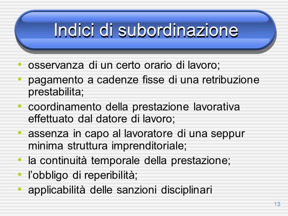 13 Indici di subordinazione osservanza di un certo orario di lavoro; pagamento a cadenze fisse di una retribuzione prestabilita; coordinamento della p