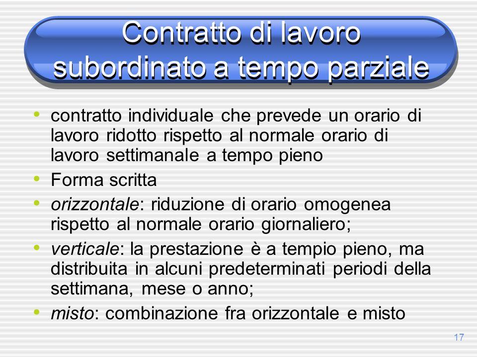 17 Contratto di lavoro subordinato a tempo parziale contratto individuale che prevede un orario di lavoro ridotto rispetto al normale orario di lavoro