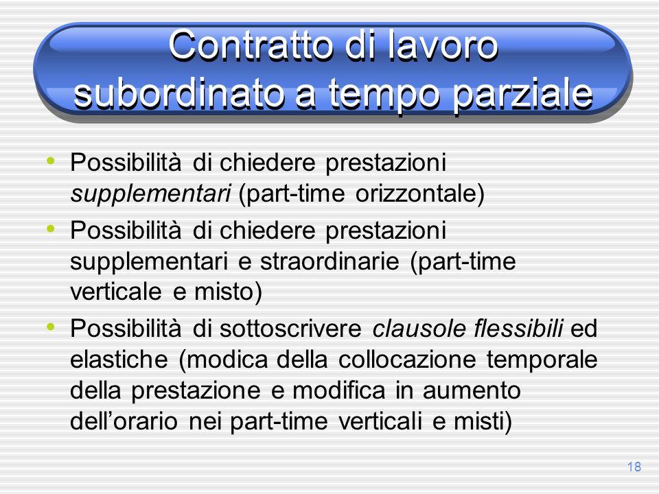 18 Contratto di lavoro subordinato a tempo parziale Possibilità di chiedere prestazioni supplementari (part-time orizzontale) Possibilità di chiedere