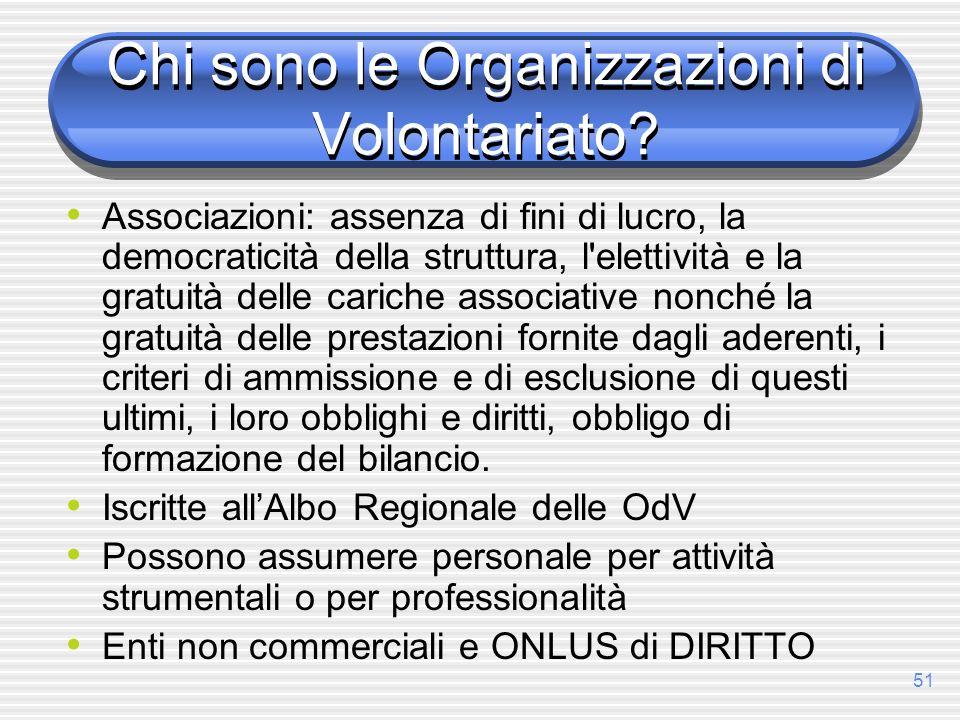 51 Chi sono le Organizzazioni di Volontariato? Associazioni: assenza di fini di lucro, la democraticità della struttura, l'elettività e la gratuità de