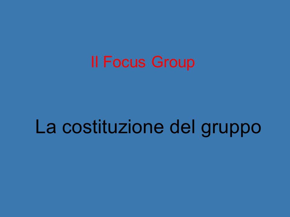 Il Focus Group La costituzione del gruppo