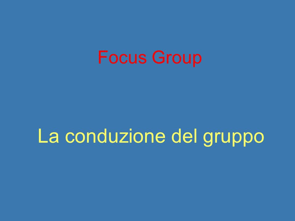 Focus Group La conduzione del gruppo