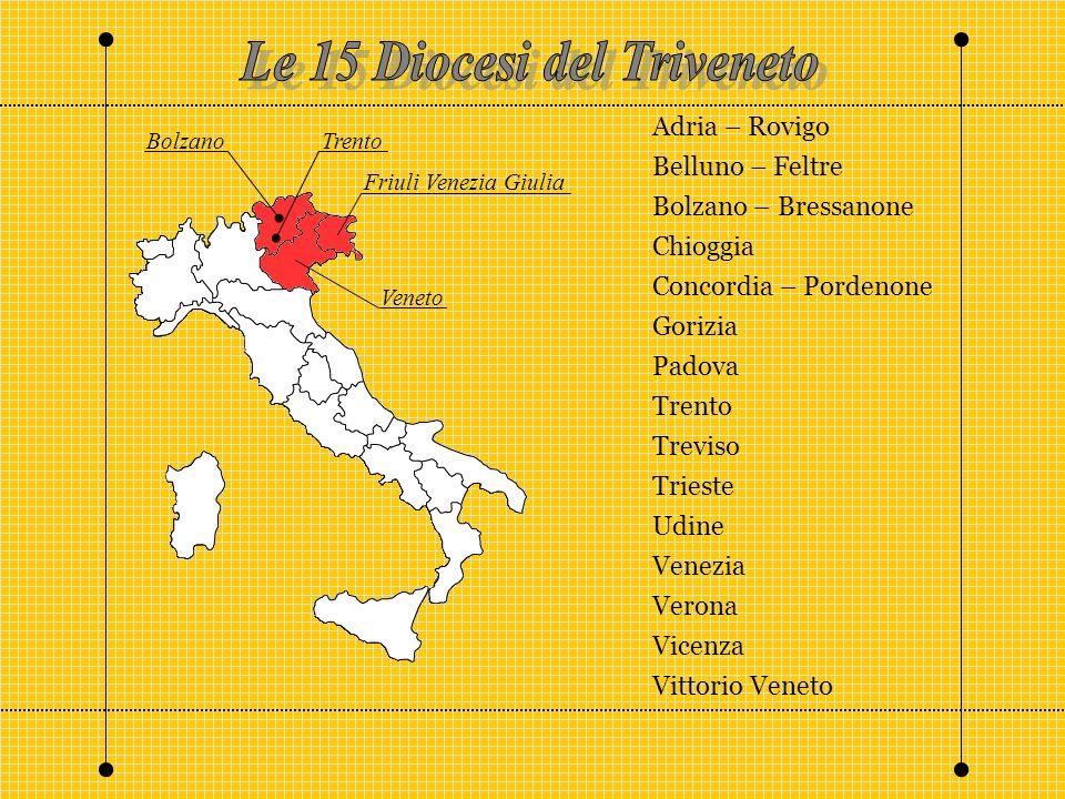 Bolzano Trento Friuli Venezia Giulia Veneto Adria – Rovigo Belluno – Feltre Bolzano – Bressanone Chioggia Concordia – Pordenone Gorizia Padova Trento