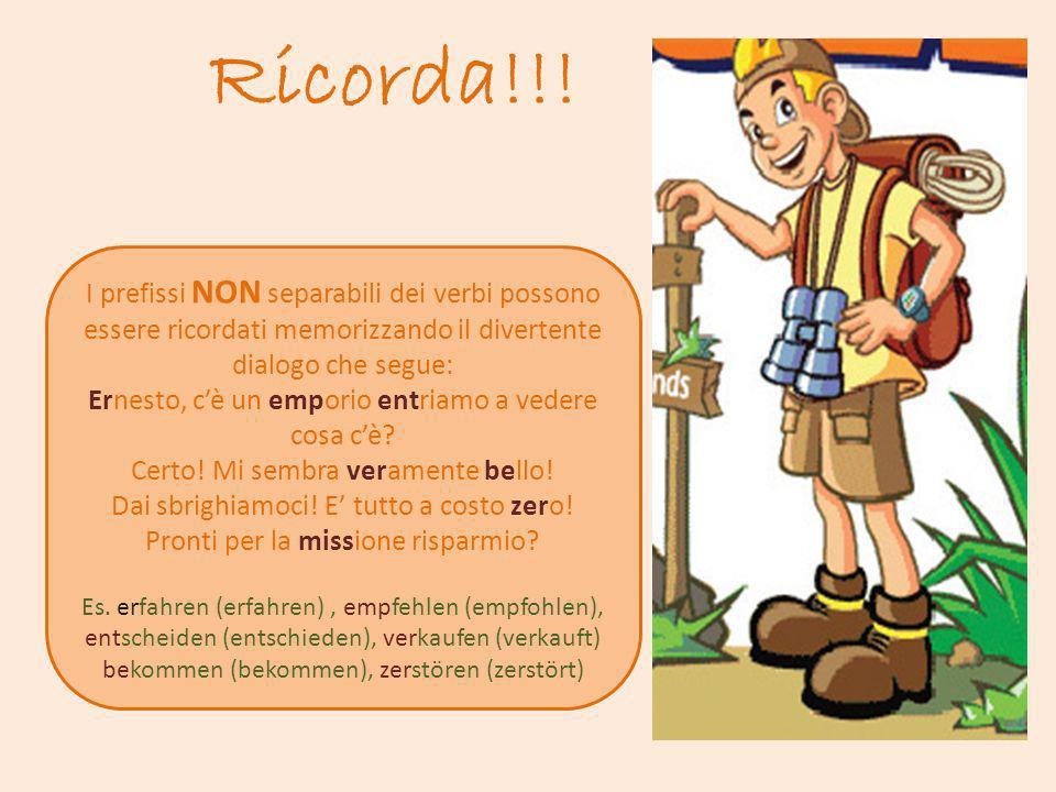 Ricorda!!! I prefissi NON separabili dei verbi possono essere ricordati memorizzando il divertente dialogo che segue: Ernesto, cè un emporio entriamo