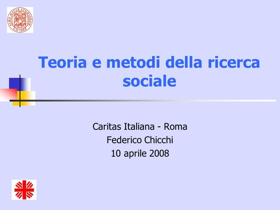 Teoria e metodi della ricerca sociale Caritas Italiana - Roma Federico Chicchi 10 aprile 2008