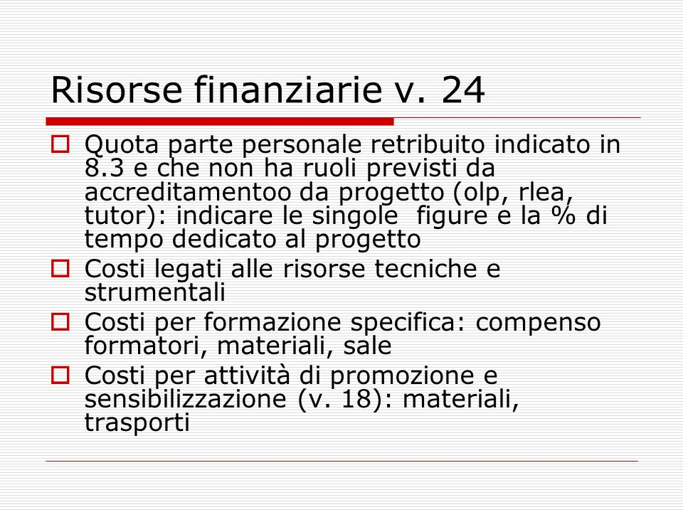 Risorse finanziarie v. 24 Quota parte personale retribuito indicato in 8.3 e che non ha ruoli previsti da accreditamentoo da progetto (olp, rlea, tuto