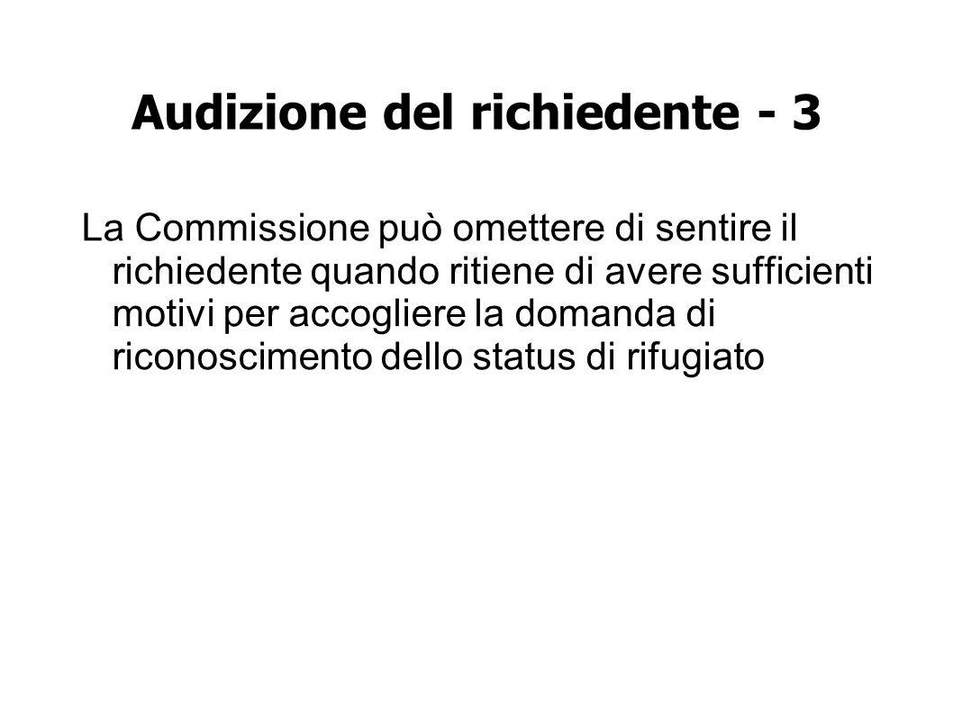 Audizione del richiedente - 3 La Commissione può omettere di sentire il richiedente quando ritiene di avere sufficienti motivi per accogliere la domanda di riconoscimento dello status di rifugiato