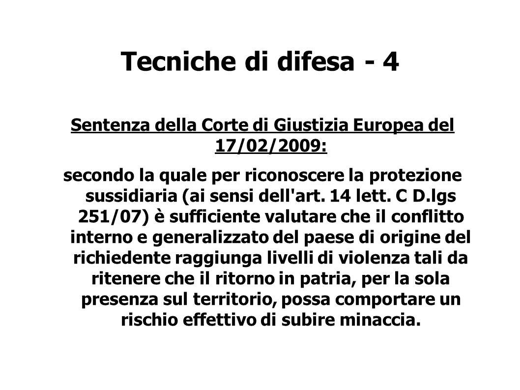 Tecniche di difesa - 4 Sentenza della Corte di Giustizia Europea del 17/02/2009: secondo la quale per riconoscere la protezione sussidiaria (ai sensi dell art.