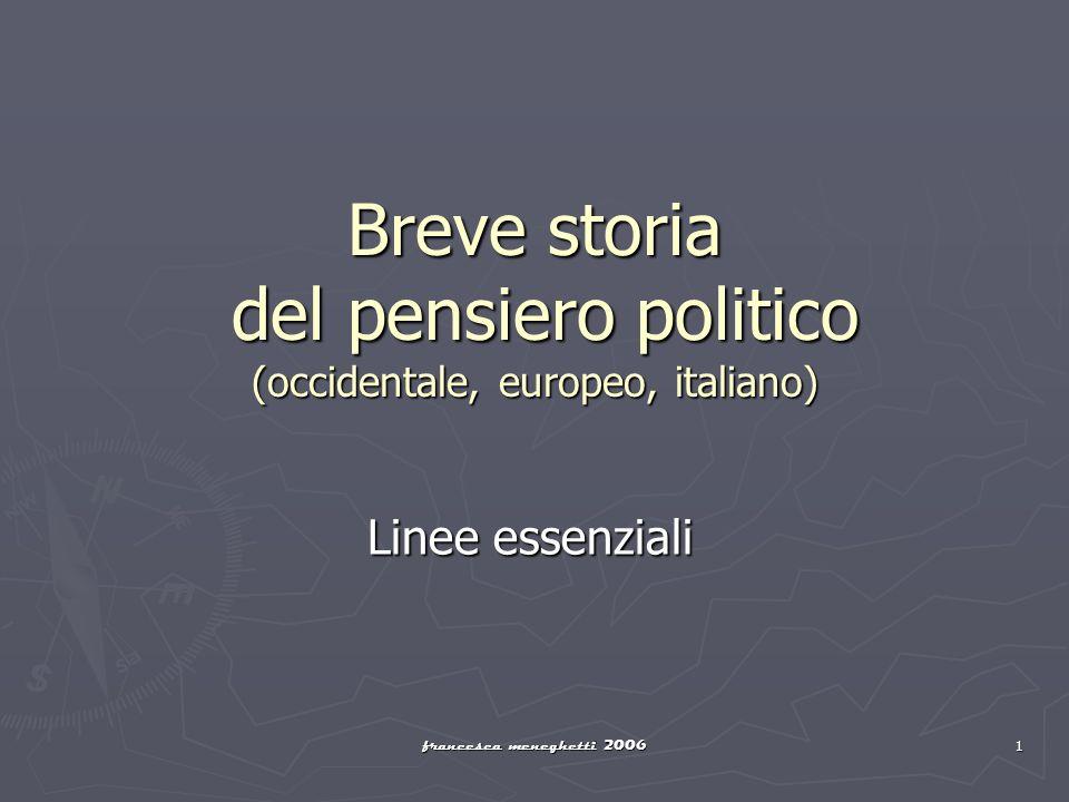 francesca meneghetti 2006 1 Breve storia del pensiero politico (occidentale, europeo, italiano) Linee essenziali