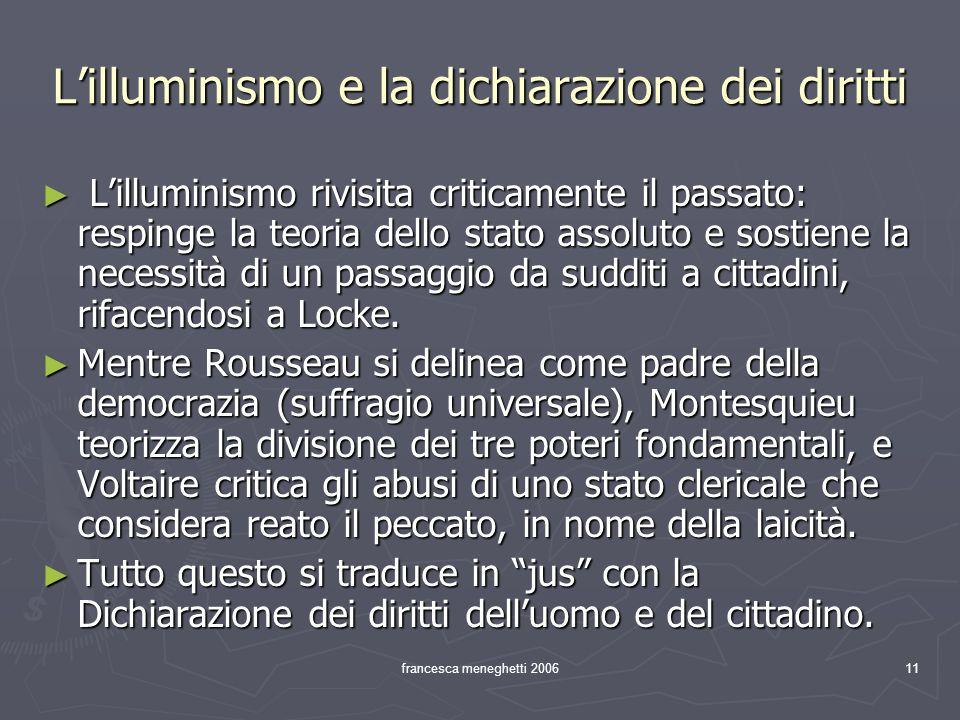 francesca meneghetti 200611 Lilluminismo e la dichiarazione dei diritti Lilluminismo rivisita criticamente il passato: respinge la teoria dello stato