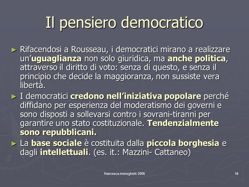 francesca meneghetti 200614 Il pensiero democratico Rifacendosi a Rousseau, i democratici mirano a realizzare unuguaglianza non solo giuridica, ma anc