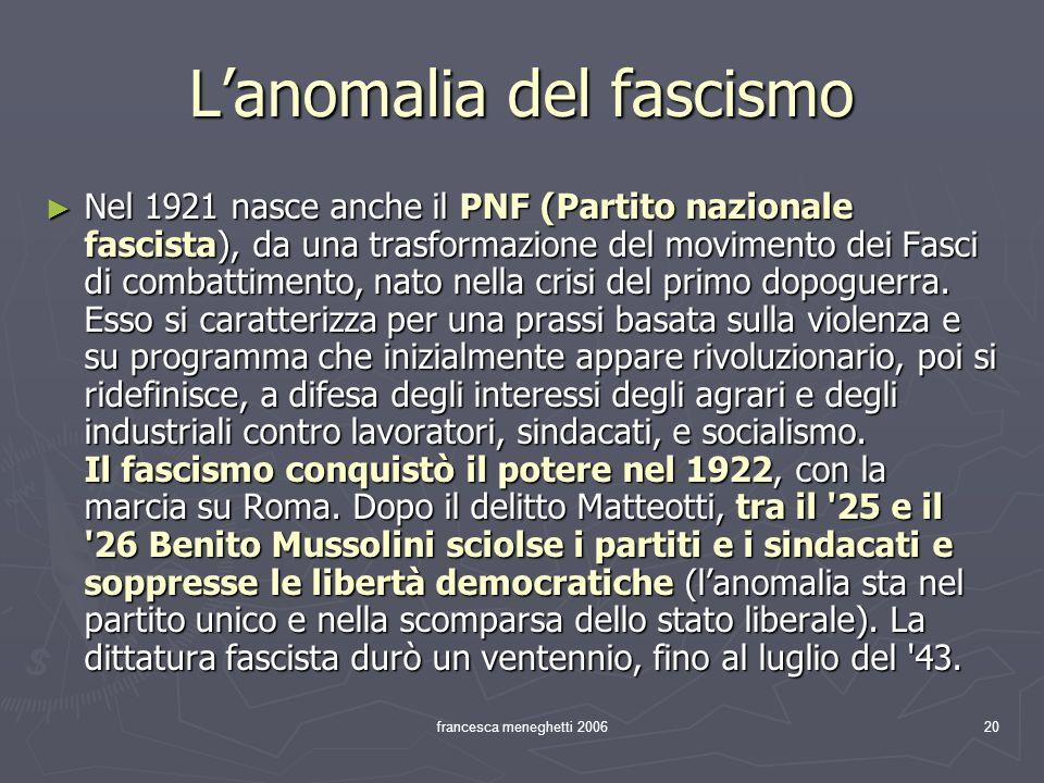 francesca meneghetti 200620 Lanomalia del fascismo Nel 1921 nasce anche il PNF (Partito nazionale fascista), da una trasformazione del movimento dei F