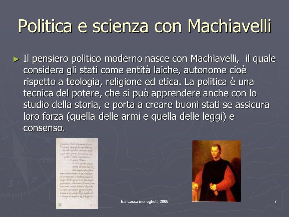 francesca meneghetti 20067 Politica e scienza con Machiavelli Il pensiero politico moderno nasce con Machiavelli, il quale considera gli stati come en