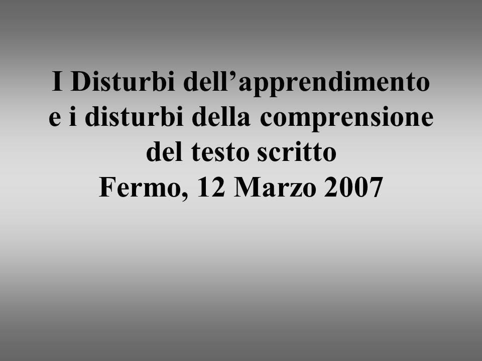 I Disturbi dellapprendimento e i disturbi della comprensione del testo scritto Fermo, 12 Marzo 2007