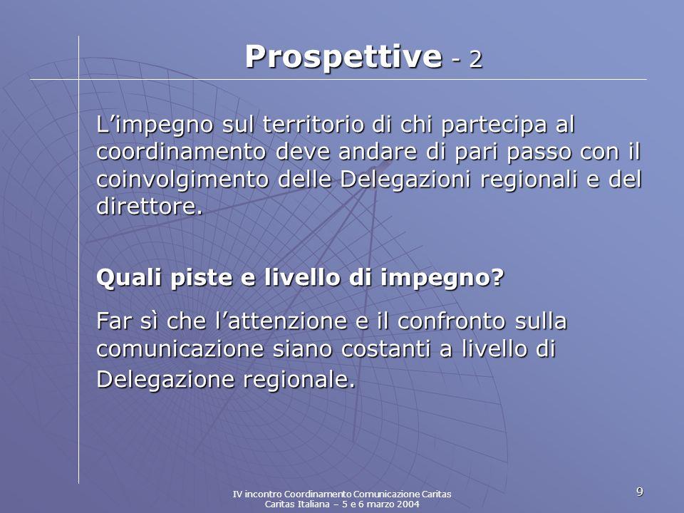 9 Prospettive - 2 Limpegno sul territorio di chi partecipa al coordinamento deve andare di pari passo con il coinvolgimento delle Delegazioni regionali e del direttore.