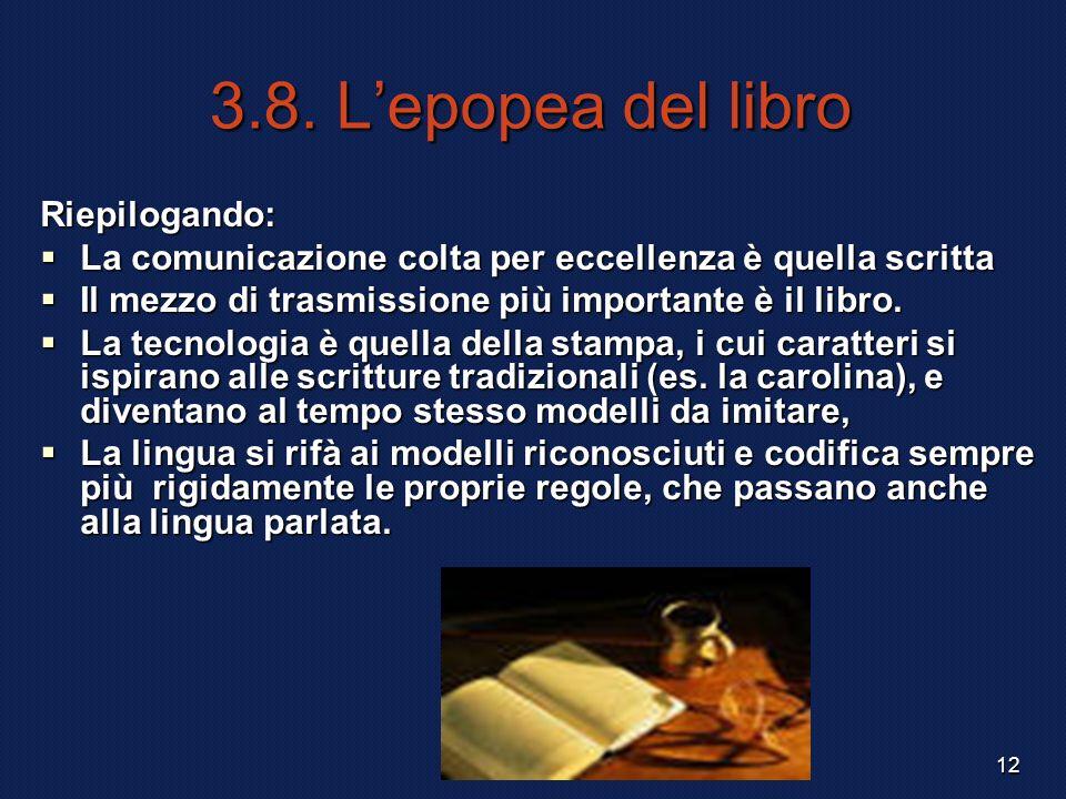 F. Meneghetti 200312 3.8. Lepopea del libro Riepilogando: La comunicazione colta per eccellenza è quella scritta La comunicazione colta per eccellenza