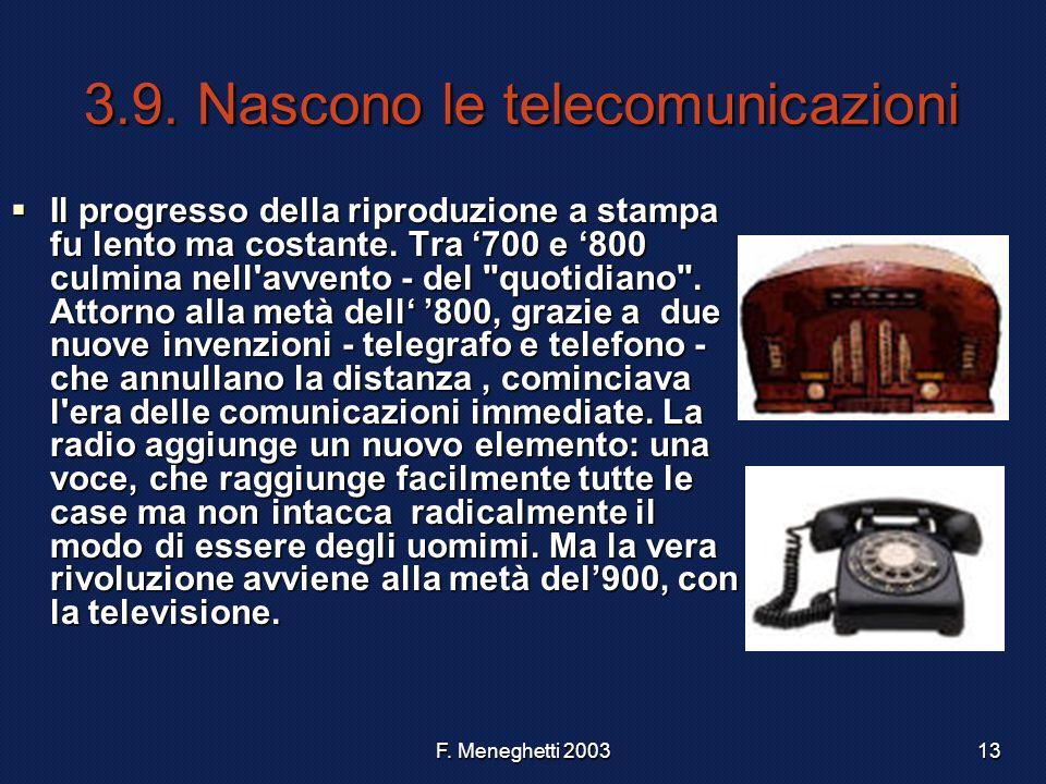 F. Meneghetti 200313 3.9. Nascono le telecomunicazioni Il progresso della riproduzione a stampa fu lento ma costante. Tra 700 e 800 culmina nell'avven