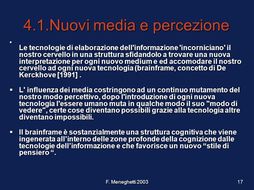 F. Meneghetti 200317 4.1.Nuovi media e percezione Le tecnologie di elaborazione dell'informazione 'incorniciano' il nostro cervello in una struttura s